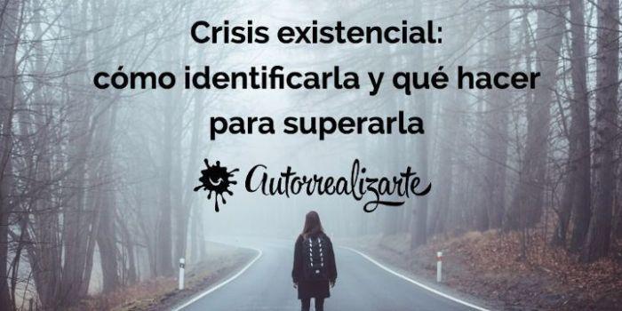 Crisis Existencial Como Identificarla Y Que Hacer Para Superarla