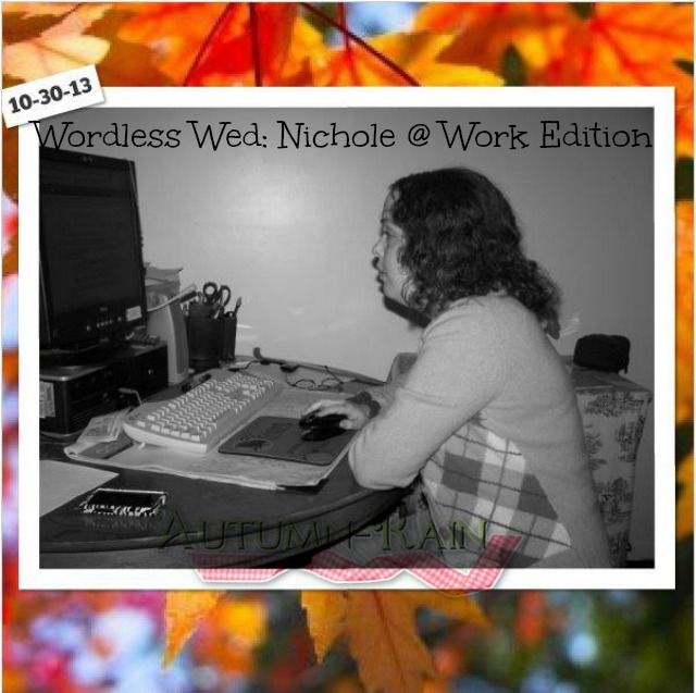 Wordless Wed: Nichole At Work Edition