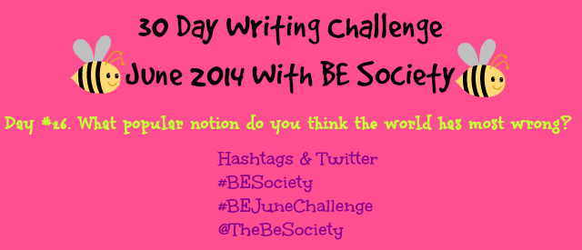 June Writing Challenge with @TheBESociety Day 26-the world is wrong– #besociety #BeJuneChallenge