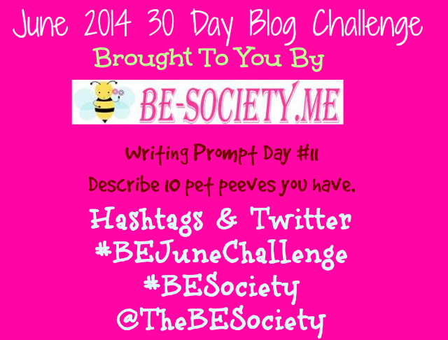 @TheBESociety 30 Day Blog Challenge June 2014 Day # 11 -Pet Peeves #TheBeSociety #BeJuneChallenge