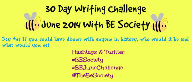 June Writing Challenge with @Thebesociety Day 25- History & Dinner #besociety #bejunechallenge