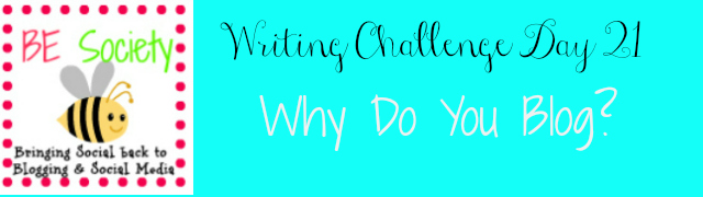 21/31 @thebesociety july writing challenge-why do you blog? #besociety #bejulychallenge
