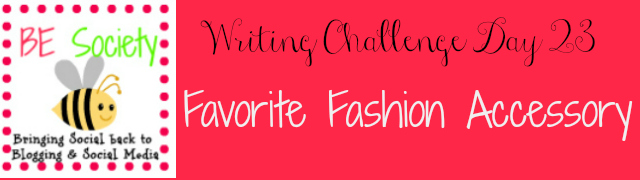 day 23/31 @thebesociety July Writing Challenge – Fashion Accessory #besociety #bejulychallenge