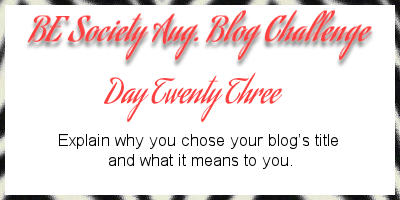 23/31 Aug @thebesociety blog writing challenge-blog title #besociety @beaugchallenge