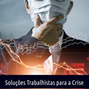 SOLUÇÕES TRABALHISTAS PARA ENFRENTAR A CRISE
