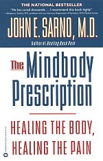 The Mindbody Prescription: Healing the Body, Healing the Pain by John E. Sarno, M.D.