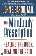 The Mindbody Prescription: Healing the Body, Healing the Pain by John E. Sarno, M.D.