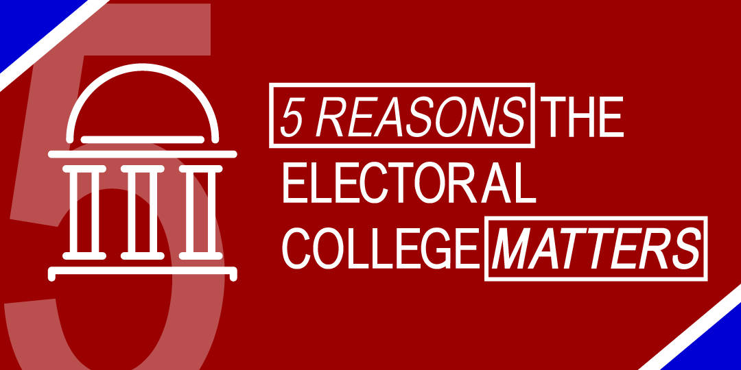 5 Killer Reasons the Electoral College Matters