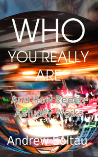 Front cover of the book - Who You Really Are: And How Reality Actaully Works - by Andrew Soltau
