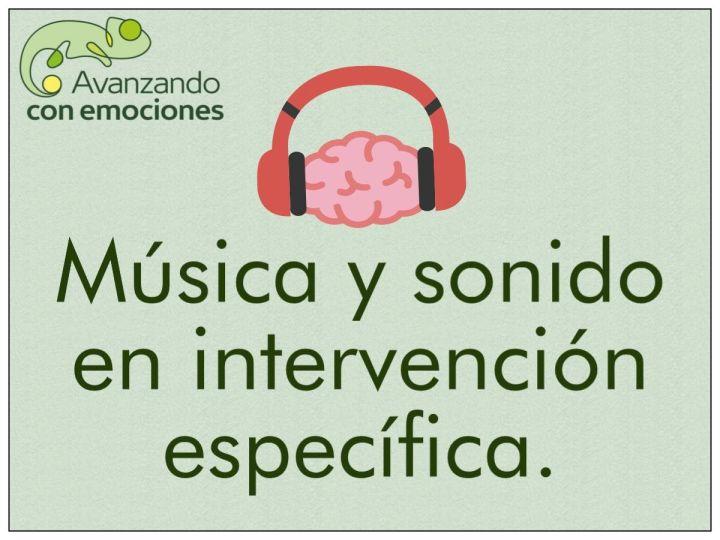 Música y sonido en intervención específica.