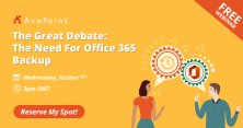 The Great Debate: The Need For Office 365 Backup   AvePoint