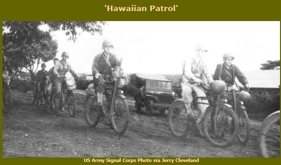 Members of the Intelligence Platoon, HQ Company, 34th Infantry Regiment on patrol in Hawaii. Note the rifles which are attached to the front forks in leather scabbards Bikes in history - Memorial Day