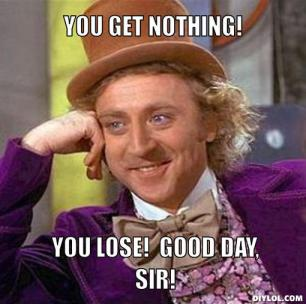 creepy-willy-wonka-meme-generator-you-get-nothing-you-lose-good-day-sir-d41d8c