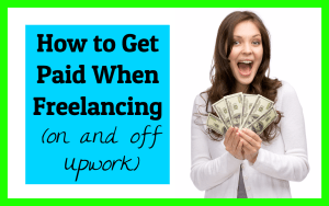 How to Get Paid For Your Work – On and Off UpWork