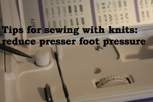 Great sewing tips for sewing with knits! Reduce presser foot pressure