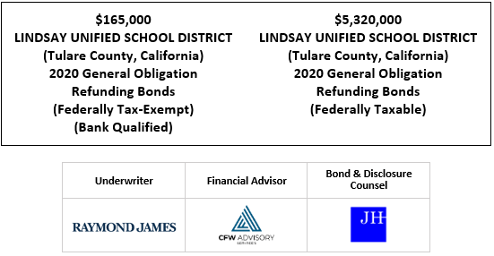 $165,000 LINDSAY UNIFIED SCHOOL DISTRICT (Tulare County, California) 2020 General Obligation Refunding Bonds (Federally Tax-Exempt) (Bank Qualified) $5,320,000 LINDSAY UNIFIED SCHOOL DISTRICT (Tulare County, California) 2020 General Obligation Refunding Bonds (Federally Taxable) FOS POSTED 9-11-20