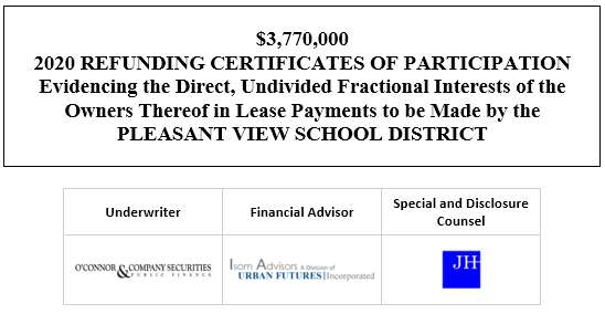 $3,770,000 2020 REFUNDING CERTIFICATES OF PARTICIPATION Evidencing the Direct, Undivided Fractional Interests of the Owners Thereof in Lease Payments to be Made by the PLEASANT VIEW SCHOOL DISTRICT FOS POSTED 11-17-20