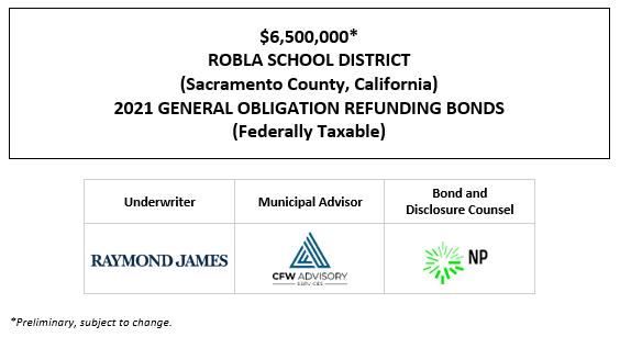 $6,500,000* ROBLA SCHOOL DISTRICT (Sacramento County, California) 2021 GENERAL OBLIGATION REFUNDING BONDS (Federally Taxable) POS POSTED 1-22-21