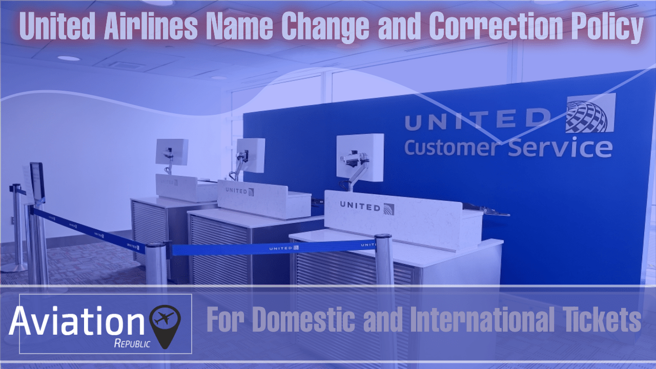 How to Change Name on United Airlines Domestic and International Tickets