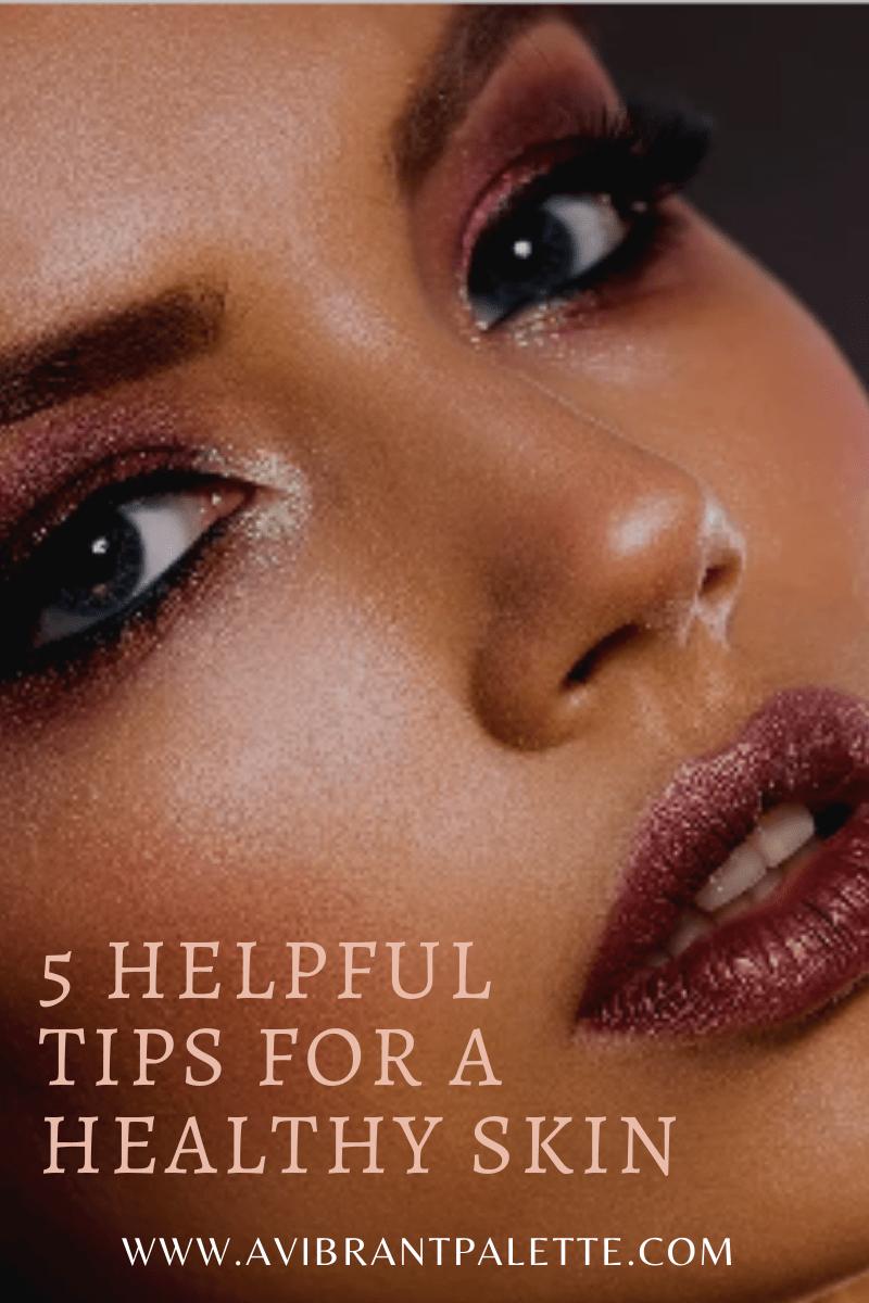 5 Helpful Tips for a Healthy Skin_AVibrantPalette