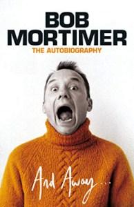Comedy books and biographies: Bob Mortimer And Away