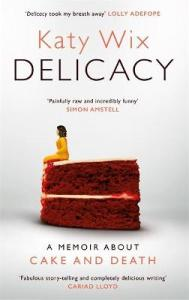 Katy Wix memoir Delicacy - a memoir about cake and death