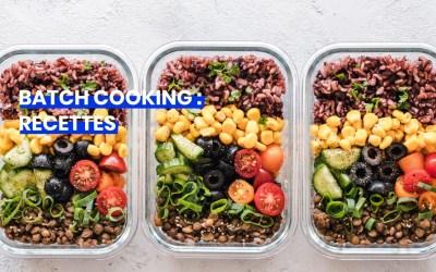 Batch cooking : recettes pratiques pour bien planifier ses repas
