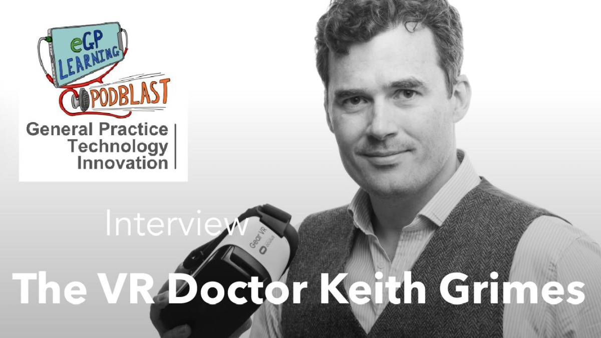 eGPLearning PodBlast-  Dr Keith Grimes & Medical VR Interview