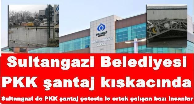 Sultangazi Belediyesi PKK şantaj kıskacında