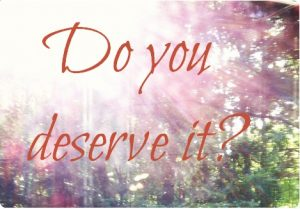 do-you-deserve-it