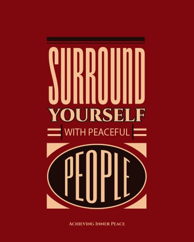 Surround Yourself With Peaceful People