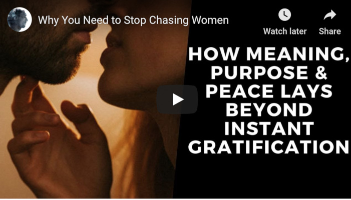 Watch: Why You Need to Stop Chasing Women