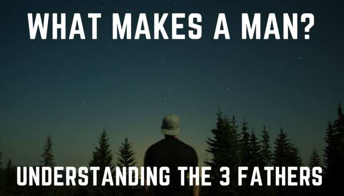 Watch: What Makes You a Man? | The Three Fathers