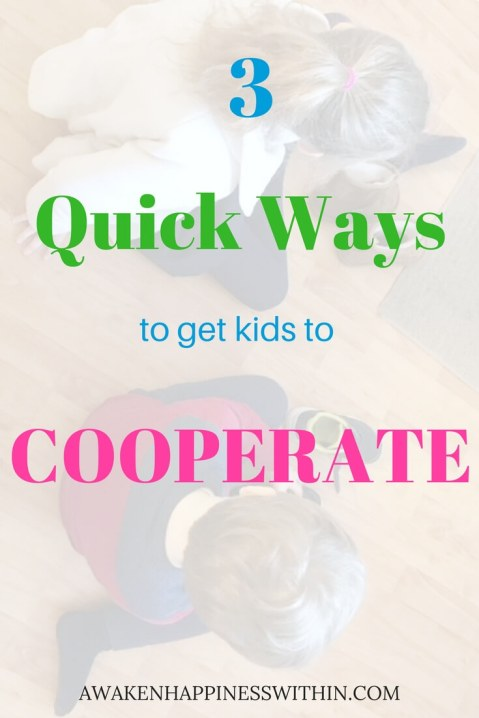 get kids to cooperate, get kids to listen, dealing with a strong willed child, how to raise a cooperative child, get kids to listen and respect