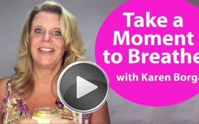 Take a Little Moment to Breathe | Karen Borga