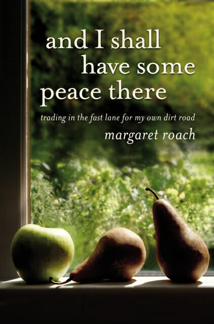 And I Shall Have Some Peace There by Margaret Roach 2011