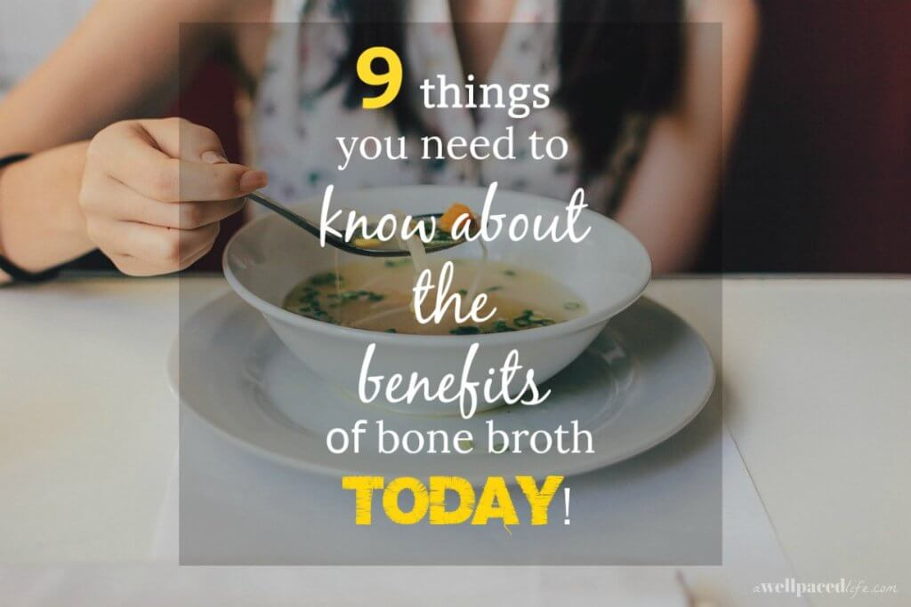 9 things you need to know about the benefits of bone broth today!