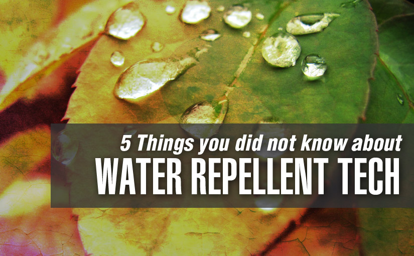 5 Things You Didn't Know About Water Repellent Technology