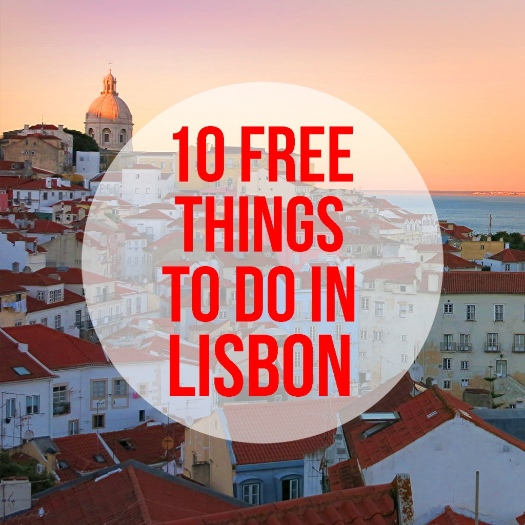 10 Free Things To Do in Lisbon: miradouros, azulejos, art, river views