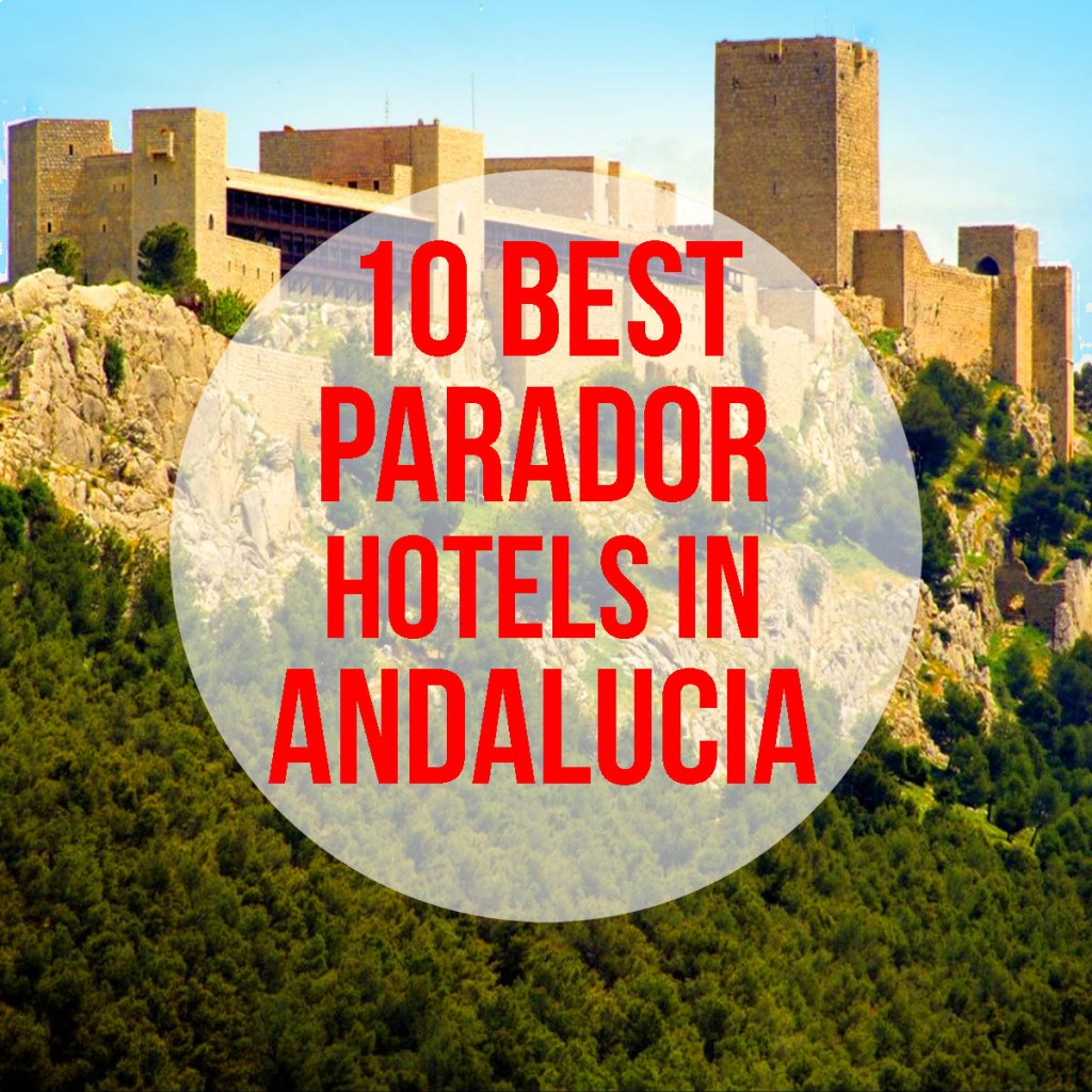 Best Paradors in Andalucia: 10 Perfect Parador Hotels in Andalucia