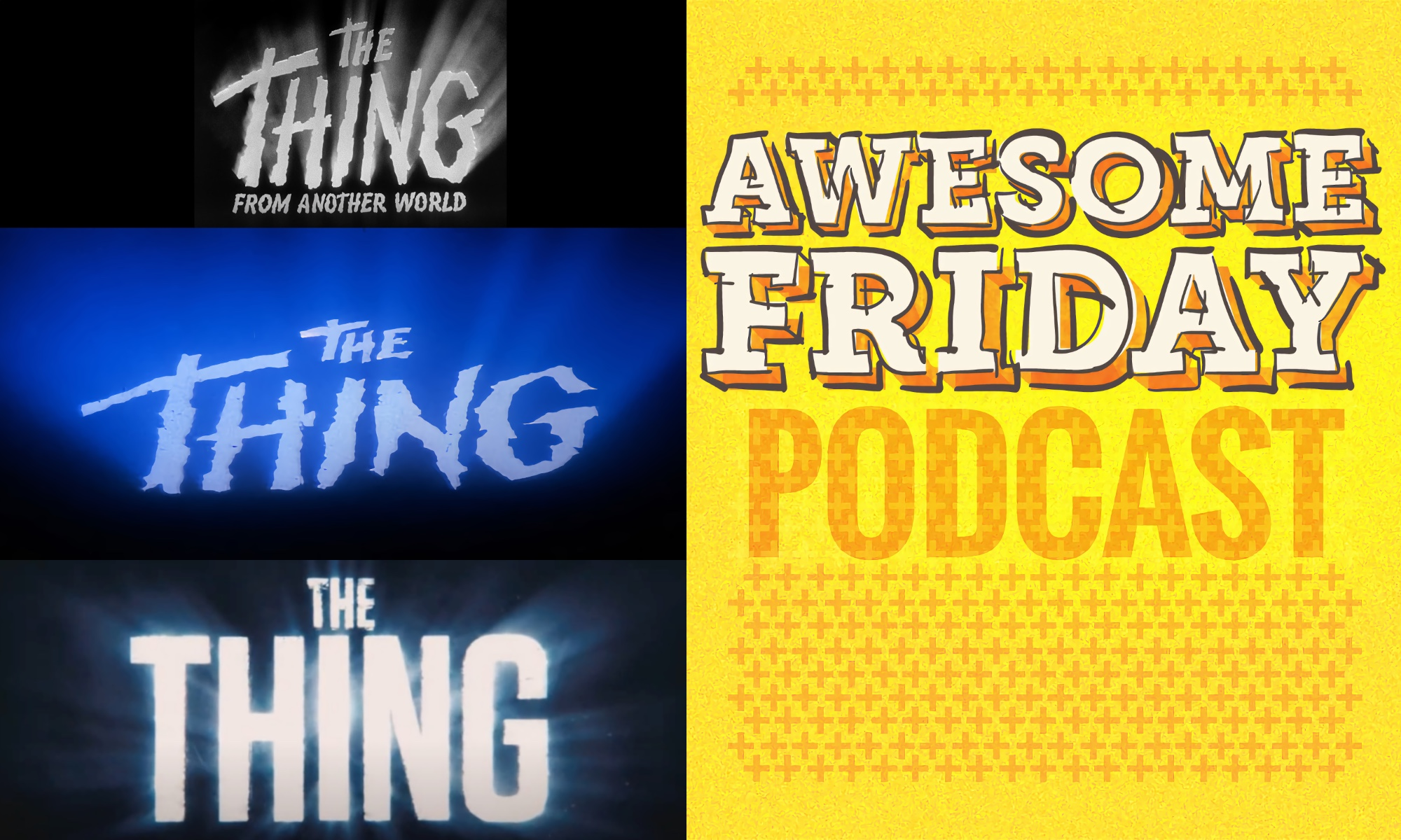 Awesome Friday Podcast The Thing, The Thing, The Thing