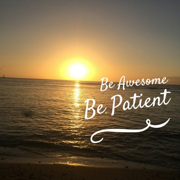 Be Awesome Be Patient