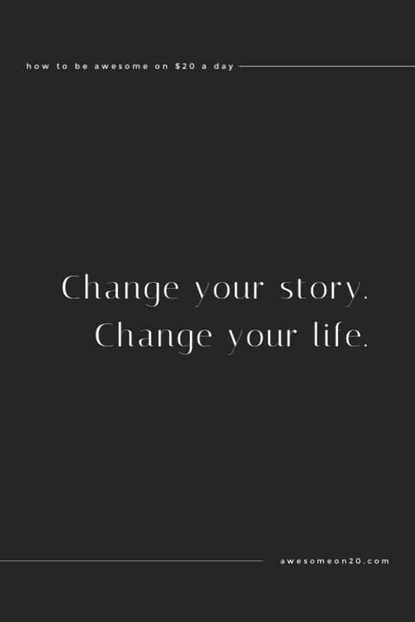 Change your story. Change your life.