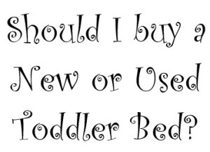 Should I buy a New or Used Toddler Bed?