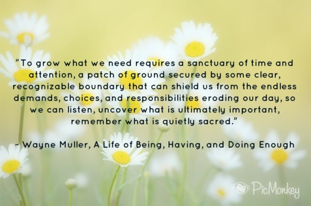 overwhelmed and overburdened, Wayne Muller quote