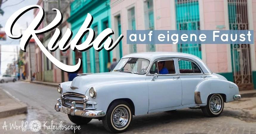 Kuba auf eigene Faust: Die neuesten Infos für Backpacker und Individualreisende (2018)