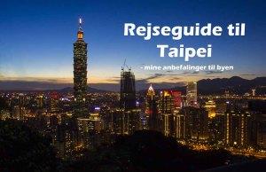 Rejseguide til Taipei - Seværdigheder, spisesteder og insidertips