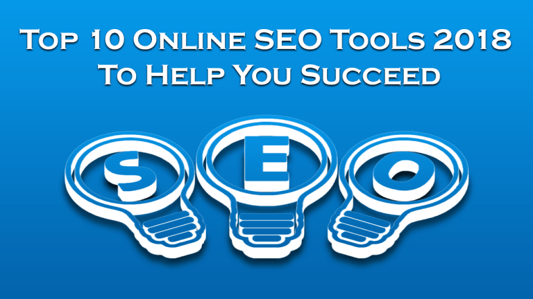 Top 10 Online SEO Tools 2018 To Help You Succeed