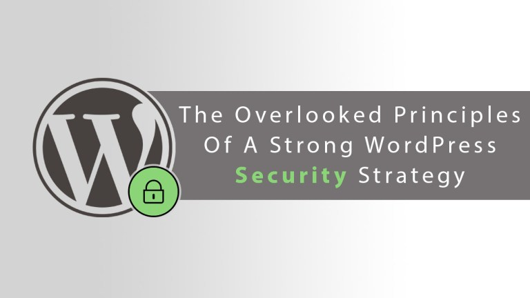 The Overlooked Principles of a Strong WordPress Security Strategy