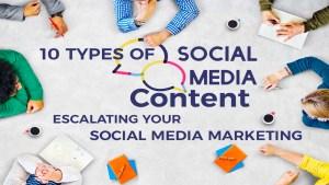 10 Types of Social Media Content Escalating your Social Media Marketing